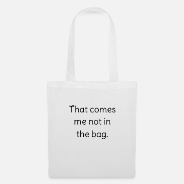 That comes me not in the bag. - Stoffbeutel