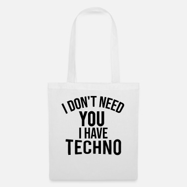 Technobilly i dont need you i have techno - Tote Bag
