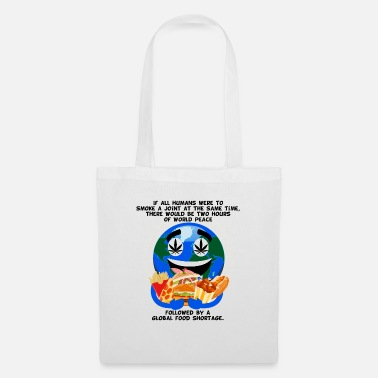 World Peace. Weed Legalization. Food shortage. - Tote Bag