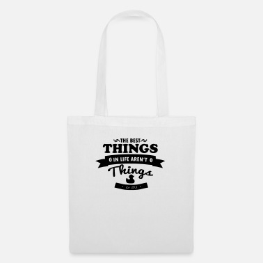 The best things in life aren´t things - Tote Bag
