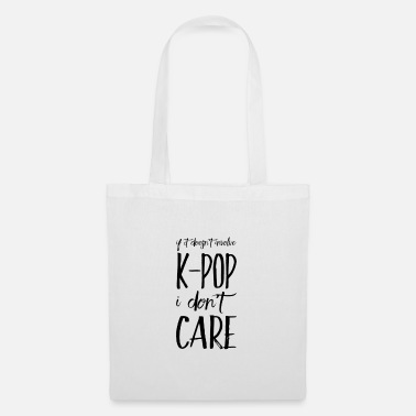 If it doesn't involve K-Pop I don't care - Tote Bag