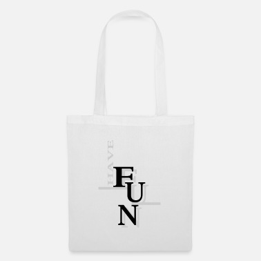 Having Fun Have fun! - Tote Bag