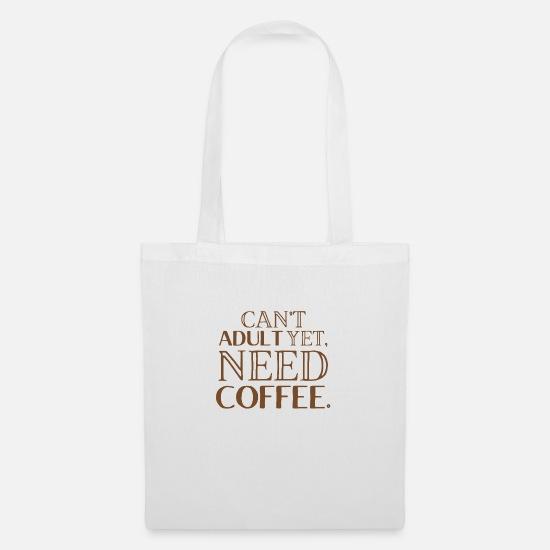 Cappuccino Bags & Backpacks - Can't ADULT yet need coffee! - Tote Bag white