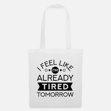 Tired I Feel Like I'm Already Tired Tomorrow - Tote Bag