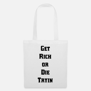 Get Rich Get rich or tryin - Tote Bag