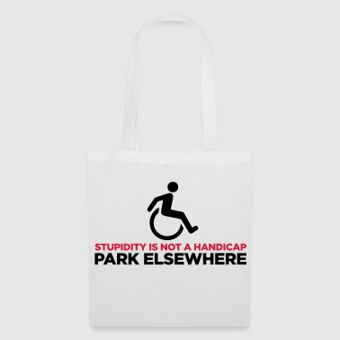 Stupidity is not a handicap. Parke elsewhere! - Tote Bag