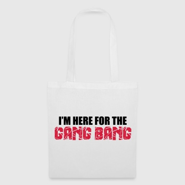 Here For The Gang Bang  - Tote Bag