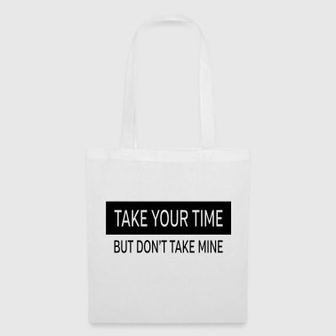 Take Your Time - But Don't Take Mine - Borsa di stoffa