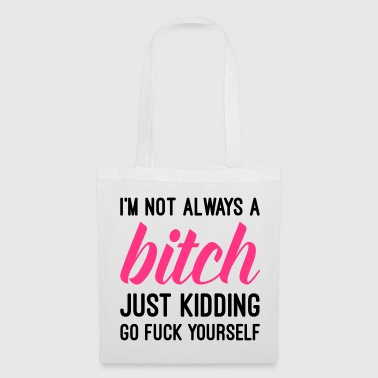 Not Always A Bitch - Tote Bag