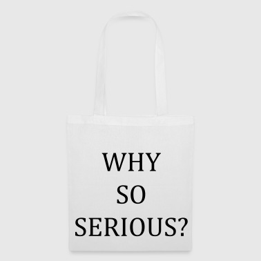 Why so serious? - Tote Bag