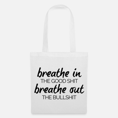 Funny Quotes Breathe In The Good Shit  - Tote Bag