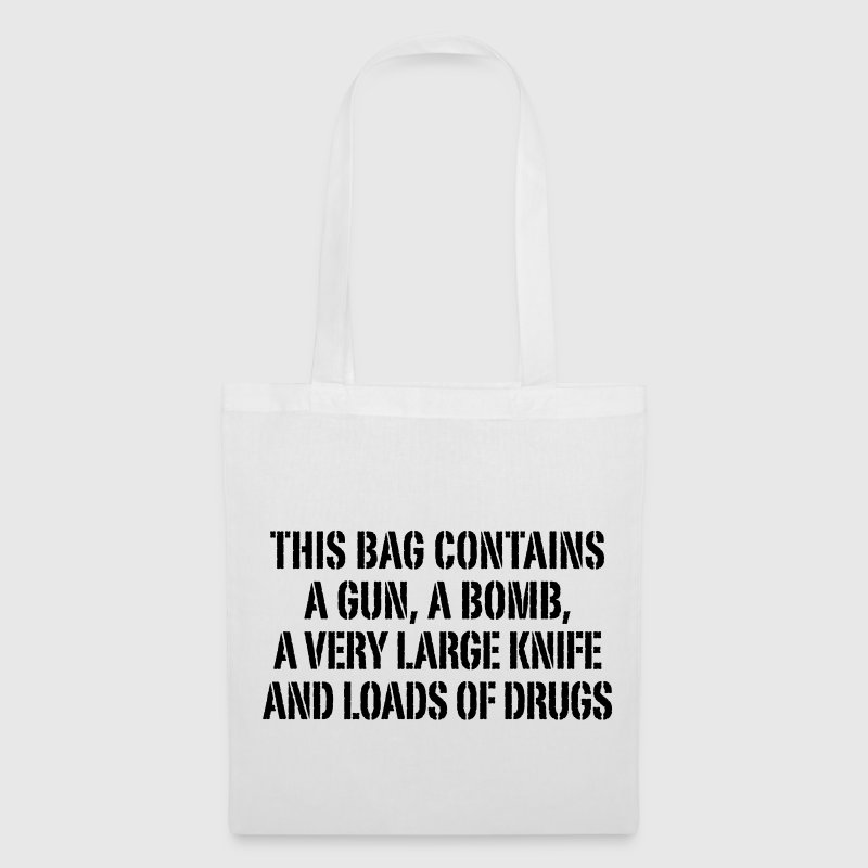 this bag contains a gun a bomb a very large knife and loads of drugs - Tote Bag