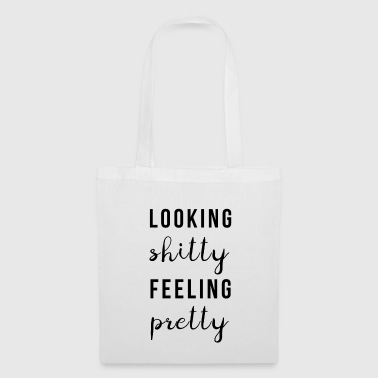 Looking Shitty Feeling Pretty Pretty Nice - Tote Bag