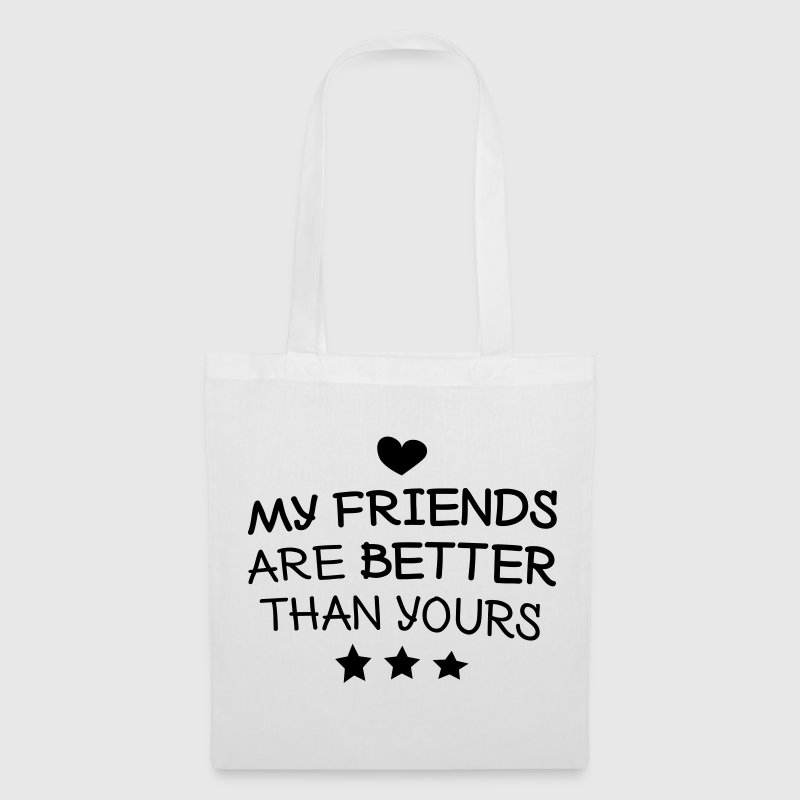 My friends are better than yours - Tote Bag