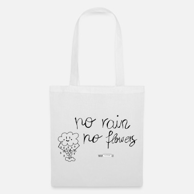 Rain No rain no flowers - Tote Bag