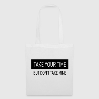 Take Your Time - But Don't Take Mine - Tygväska