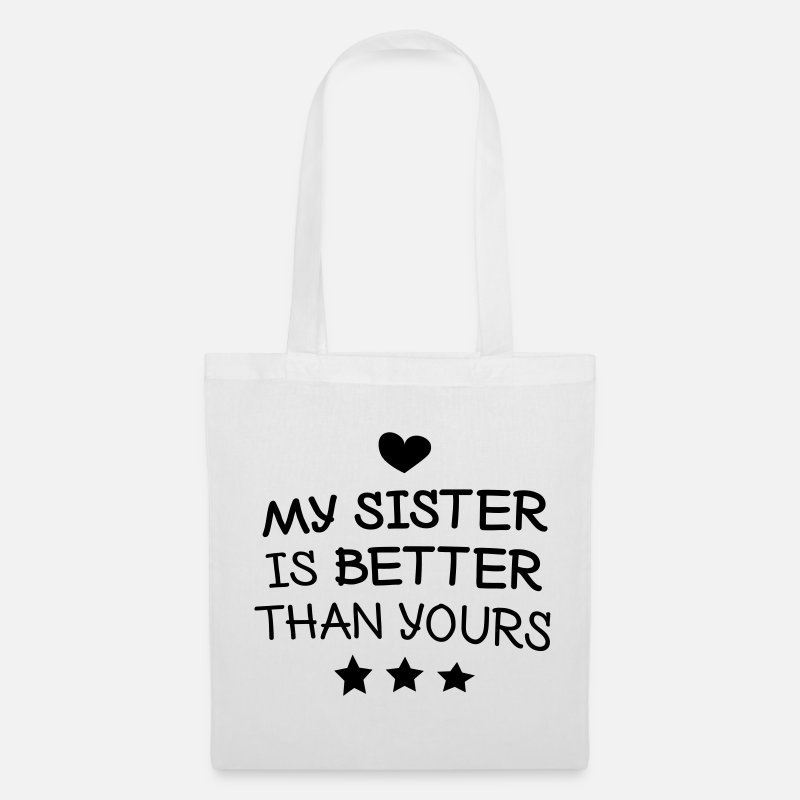 Sister Bags & Backpacks - My sister is better than yours - Tote Bag white