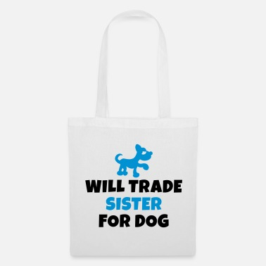 Sister Will trade sister for dog - Tote Bag