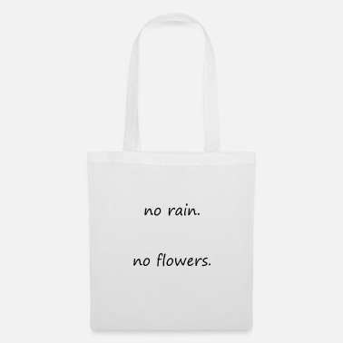 Rain No rain. No flowers - Tote Bag