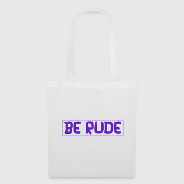 Be rude - be rude - Tote Bag