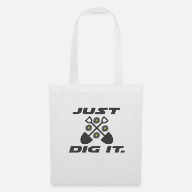 Shovel Just Dig It Garden Gardening Gift - Tote Bag