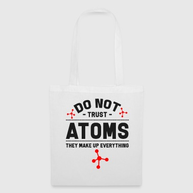 Reaktion Chemie - Do Not Trust Atoms. They Make Up Everythi - Stoffbeutel