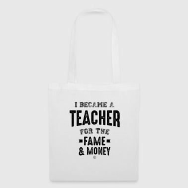 I became a teacher for the fame & money Cool gift - Borsa di stoffa