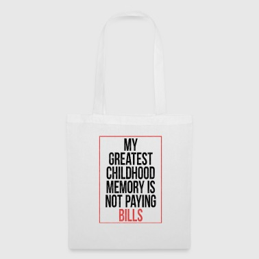 My Greatest Childhood Memory Is Not Paying Bills - Tote Bag