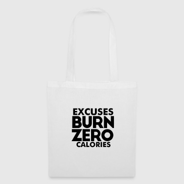 Excuses burn zero calories - fitness statement - Tote Bag