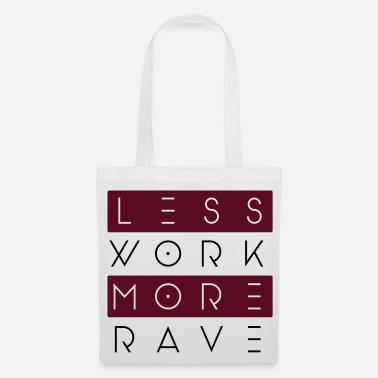 Rave LESS WORK MORE RAVE - Stoffbeutel