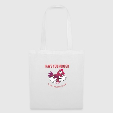 Have you hugged your chicken today - Tote Bag