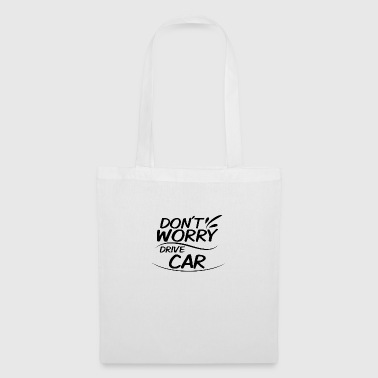 Drive Go By Car Don't Worry - Drive Car - Tote Bag