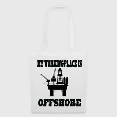 Oil Rig MY WORKINGPLACE IS OFFSHORE - Tote Bag