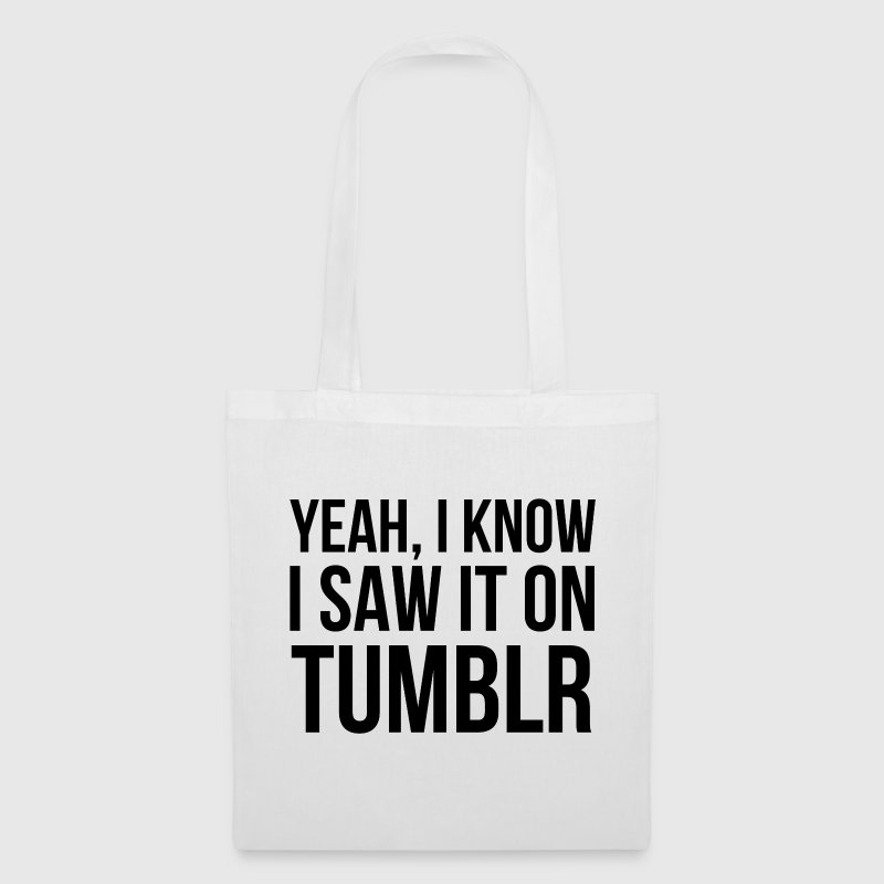 Yeah, I know I saw it on tumblr. - Tote Bag