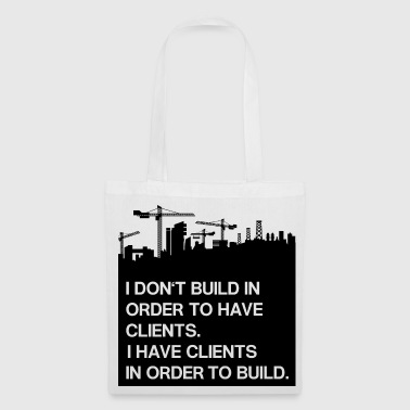 Architect: I have clients in order to build - Tote Bag