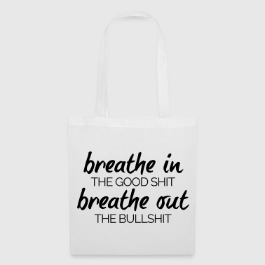 Breathe In The Good Shit  - Tote Bag