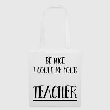 Be nice, I could be your teacher - Stoffbeutel