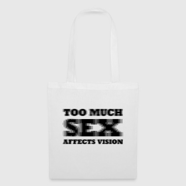 Too much sex Affect vision - Tote Bag