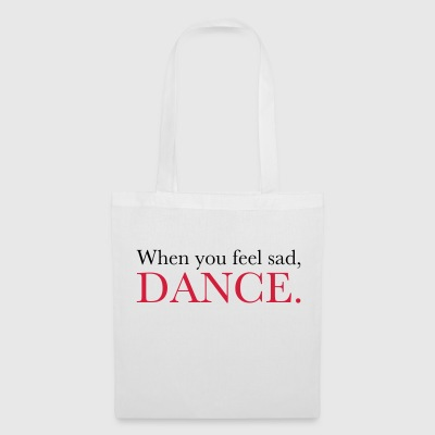 When you feel sad, DANCE. - Dance Shirt - Tote Bag