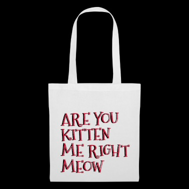 Êtes-vous Kitten Me Right Meow - Tote Bag