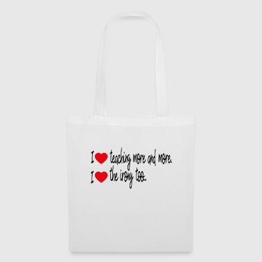 I love teaching more - Tote Bag