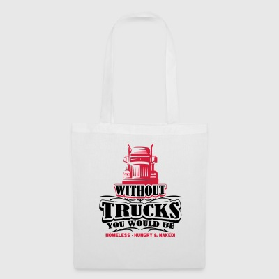 Without trucks would be homeless hungry naked - Tote Bag
