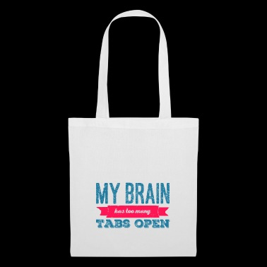 My Brain has too many Tabs open - Nerd Shirt - Tote Bag