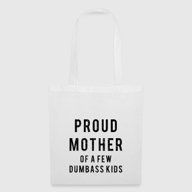 Proud Mother of a few dumbass kids - Tote Bag