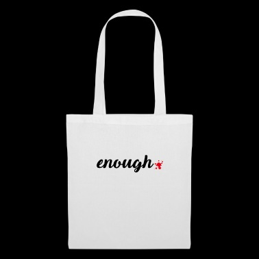 Enough | Against Weapons Statement Protest No blood - Tote Bag