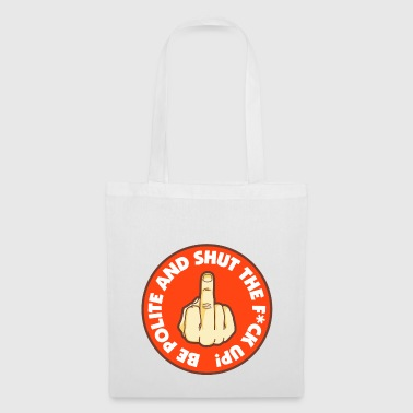 Be polite and shut the fuck up - Tote Bag