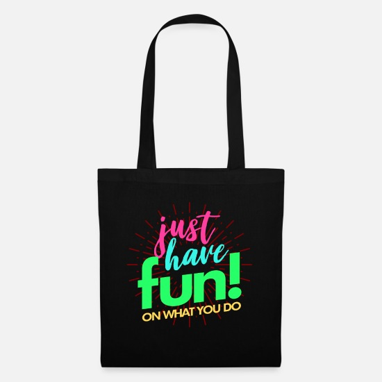 Gift Idea Bags & Backpacks - Just have fun - Tote Bag black