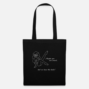 Maybe you are smart, but we have the balls! - Tote Bag