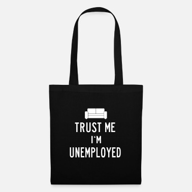 Unemployed Trust me in unemployed unemployed - Tote Bag