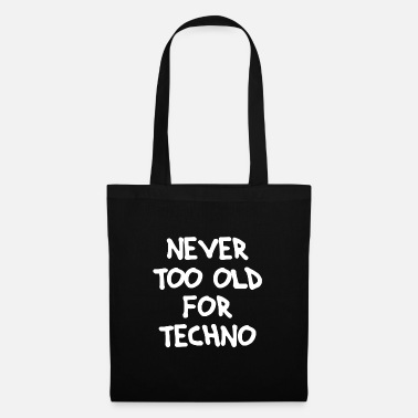 House Never too old for Techno - Stoffbeutel